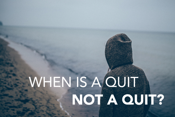 When Is A Quit Not A Quit?