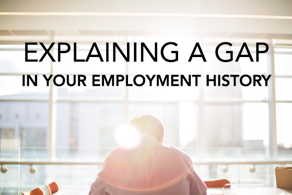 how to explain a gap in your employment history bcjobs ca