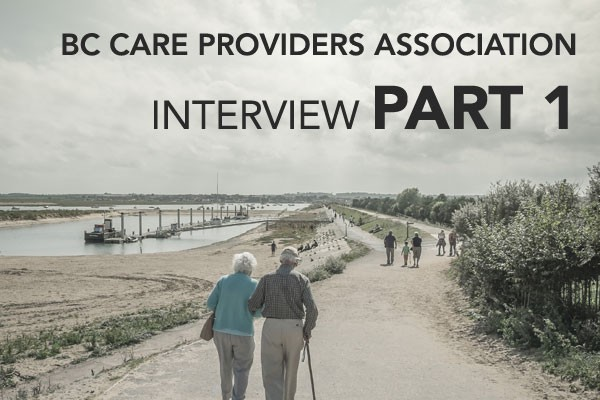 BC Care Providers Association (BCCPA) Interview - Part 1