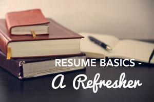 Resume Basics - A Refresher