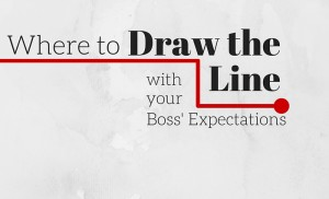 When to Draw the Line With Your Boss' Expectations
