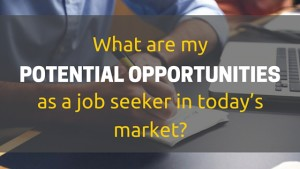What Are My Potential Opportunities as a Job Seeker in Today's Market?