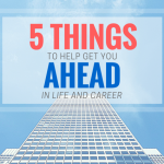 5 Things to Get You Ahead In Your Career and Life