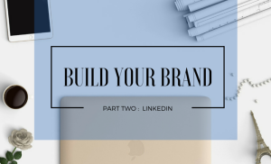 Build Your Brand: LinkedIn