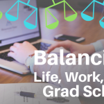 Balancing Life, Work and Grad School