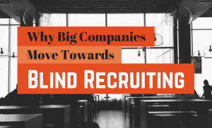 3 Surprising Reasons Why Big Companies Move Towards Blind Recruiting (and Why You Should Too)