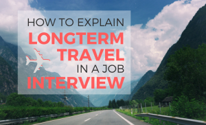 How to Explain Long-Term Travel During a Job Interview