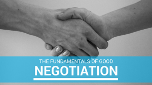 The Fundamentals of Good Negotiation