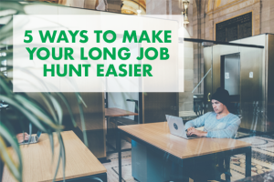5 Ways to Make Your Long Job Hunt Easier
