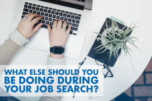 What Else Should You Be Doing in Your Job Search?