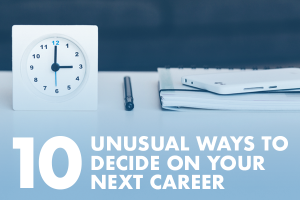 10 Unusual Ways to Decide on Your Next Career