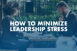 How to Minimize Leadership Stress