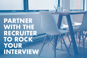 Partner with the Recruiter to Rock Your Interview