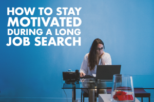Staying Motivated During a Long Job Search