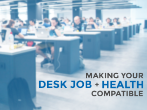 Making Your Desk Job and Health Compatible