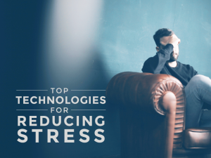Top Technologies for Reducing Stress
